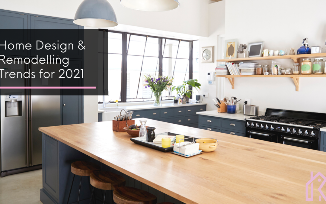 Home Design and Remodelling Trends for 2021